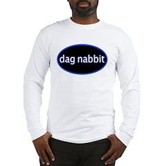 Dag nabbit Long Sleeve T-Shirt