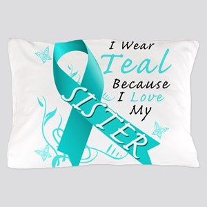 I Wear Teal Because I Love My Sister Pillow Case
