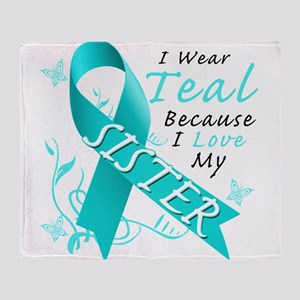 I Wear Teal Because I Love My Sister Throw Blanket