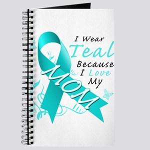 I Wear Teal Because I Love My Mom Journal