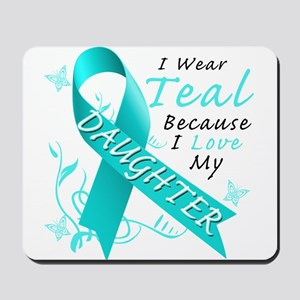 I Wear Teal Because I Love My Daughter Mousepad