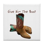 Give Him The Boot Tile Coaster