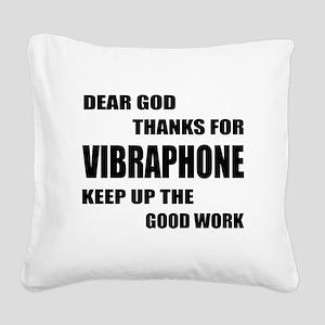 Dear God Thanks For Vibraphon Square Canvas Pillow