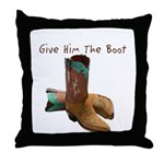 Give Him The Boot Throw Pillow