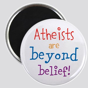 Atheists are Beyond Belief Magnet