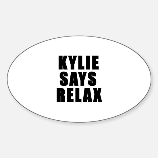 Kylie says relax Oval Decal
