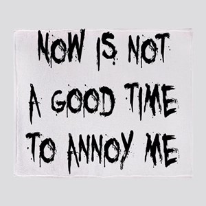 Not a Good Time to Annoy Me Throw Blanket