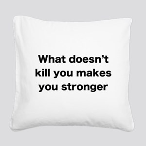 What doesn't kill you Square Canvas Pillow