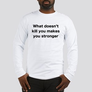 What doesn't kill you Long Sleeve T-Shirt