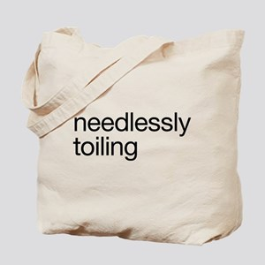 Needlessly Toiling Tote Bag