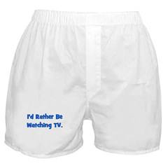 I'd Rather Be Watching TV Boxer Shorts
