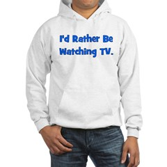 I'd Rather Be Watching TV Hoodie