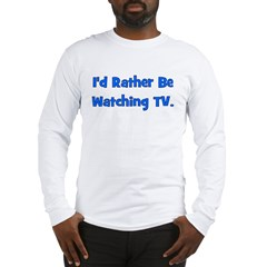 I'd Rather Be Watching TV Long Sleeve T-Shirt