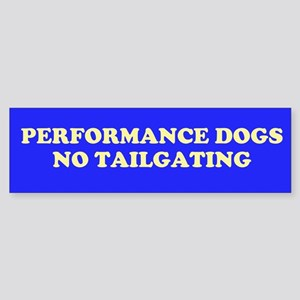 PERFORMANCE DOGS NO TAILGATING Bumper Sticker