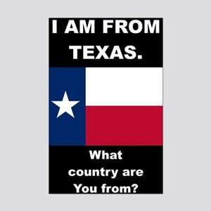 I AM FROM TEXAS WHAT COUTRY ARE YOU FROM Posters