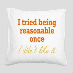 Tried Being Reasonable Square Canvas Pillow