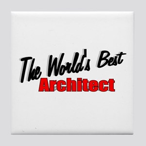 """The World's Best Architect"" Tile Coaster"