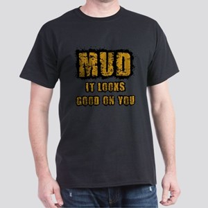 Mud Looks Good on You T-Shirt
