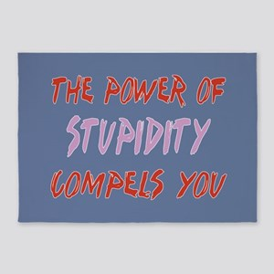 Stupidity Compels You 5'x7'Area Rug