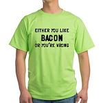 You Like Bacon Or You're Wrong Green T-Shirt