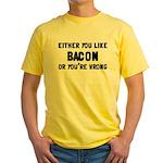 You Like Bacon Or You're Wrong Yellow T-Shirt