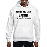 You Like Bacon Or You're Wrong Hooded Sweatshirt