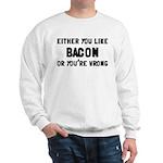You Like Bacon Or You're Wrong Sweatshirt