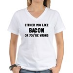 You Like Bacon Or You're Wrong Women's V-Neck T-Sh