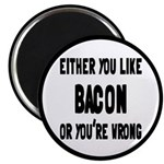 You Like Bacon Or You're Wrong Magnet
