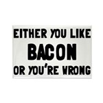 You Like Bacon Or You're Wrong Rectangle Magnet