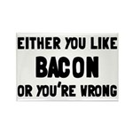 You Like Bacon Or You're Wrong Rectangle Magnet (1