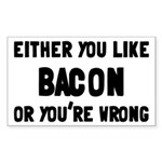You Like Bacon Or You're Wrong Sticker (Rectangle)