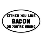 You Like Bacon Or You're Wrong Sticker (Oval)
