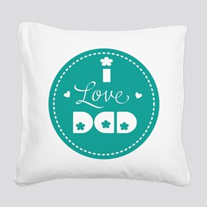 I love Dad Square Canvas Pillow