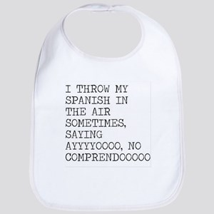 I Throw My Spanish in The Air Bib