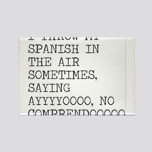 I Throw My Spanish in The Air Rectangle Magnet