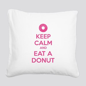 Keep calm and eat a donut Square Canvas Pillow