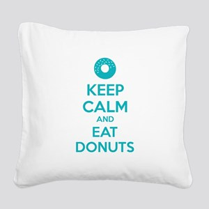 Keep calm and eat donuts Square Canvas Pillow