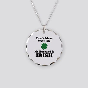 Don't Mess With Me. My Husband Is Irish. Necklace