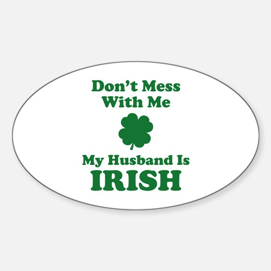 Don't Mess With Me. My Husband Is Irish. Decal