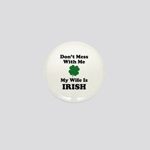 Don't Mess With Me. My Wife Is Irish. Mini Button