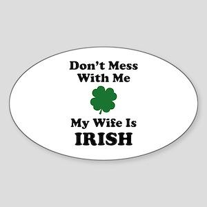 Don't Mess With Me. My Wife Is Irish. Sticker (Ova