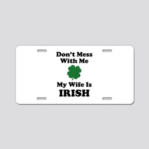 Don't Mess With Me. My Wife Is Irish. Aluminum Lic