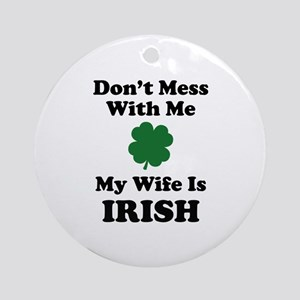 Don't Mess With Me. My Wife Is Irish. Ornament (Ro