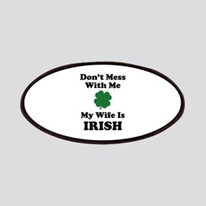Don't Mess With Me. My Wife Is Irish. Patches