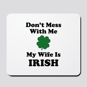 Don't Mess With Me. My Wife Is Irish. Mousepad