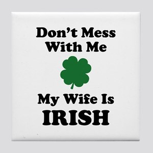 Don't Mess With Me. My Wife Is Irish. Tile Coaster