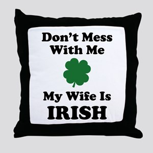 Don't Mess With Me. My Wife Is Irish. Throw Pillow