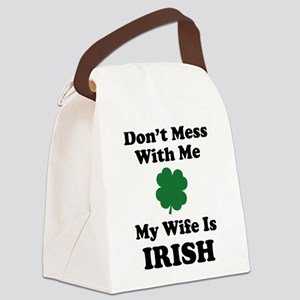 Don't Mess With Me. My Wife Is Irish. Canvas Lunch