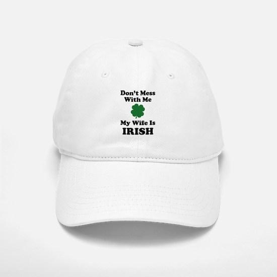 Don't Mess With Me. My Wife Is Irish. Baseball Baseball Cap